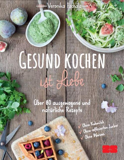 Gesund Kochen ist Liebe Kochbuch